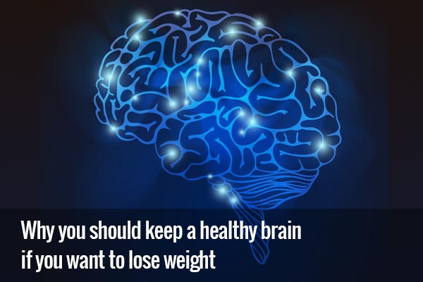 Why you should keep a healthy brain if you want to lose weight